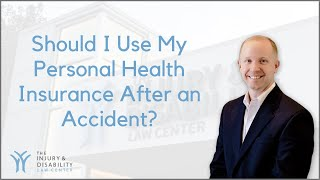 Should you use your personal health insurance after an accident?