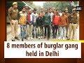 8 members of burglar gang held in Delhi