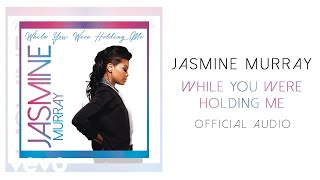 Jasmine Murray - While You Were Holding Me (Official Audio)