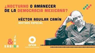 John y Sabina - ¿Nocturno o amanecer de la democracia mexicana? (Héctor Aguilar Camín)