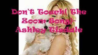Don't Touch(The Zoom Song)- Ashley Tisdale