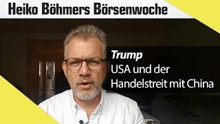 Böhmers Börsenwoche: Immer wieder Trump - Jetzt kommt der Handelsstreit mit China