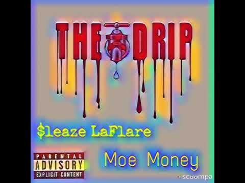 """THE Drip"" $leaze Laflare x Moe Money"