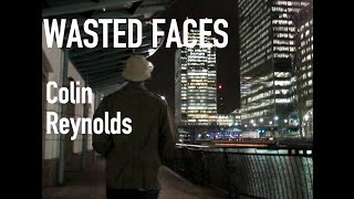 Wasted Faces - Colin Reynolds (Original Music Video)