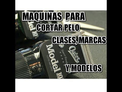 MAQUINAS PARA CORTAR PELO CLASES, MARCAS Y MODELOS