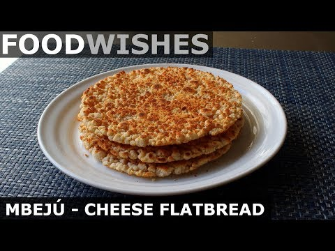 MBEJÚ – PARAGUAYAN CHEESE FLATBREAD (FLOURLESS) – FOOD WISHES