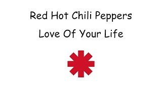 Red Hot Chili Peppers -  Love Of Your Life Lyrics