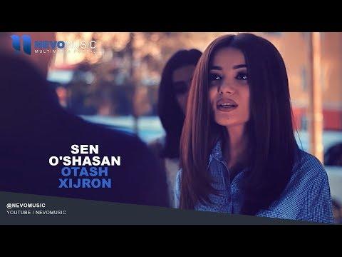 Otash Xijron - Sen o'shasan | Оташ Хижрон - Сен ушасан