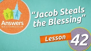 Jacob Steals the Blessing   Answers Bible Curriculum: Lesson 42