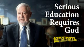 Serious Education Requires God   Highlights Ep.11