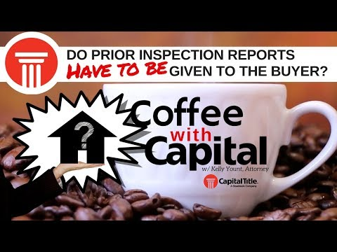 Coffee with Capital Ep. 13 – Do Prior Inspections Reports Have to be Given to the Buyer?