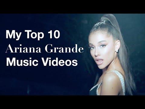 My Top 10 Ariana Grande Music Videos