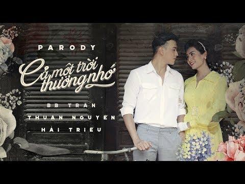 CẢ MỘT TRỜI THƯƠNG NHỚ  [MV Parody Official] - BB Trần x Thuận Nguyễn x Hải Triều