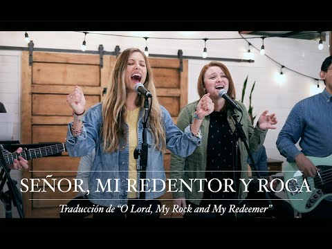 Señor Mi Redentor y Roca (O Lord, My Rock and My Redeemer)