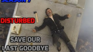 The Walking Dead-Season 7 Episode 1 Tribute-SAVE OUR LAST GOODBYE-DISTURBED