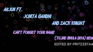 Arjun Ft. Jonita & Zack Knight - Can't Forget Your Name (Tujhe Bhula Diya) {Remix} [Extended] HQ