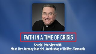 Faith in a Time of Crisis: Special Interview with Archbishop Anthony Mancini