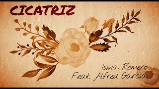 'Cicatriz' Isma Romero feat. Alfred García (Letra oficial)