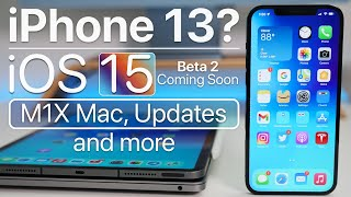 iPhone 13, iOS 15 Beta 2 coming soon, M1X MacBook Pro, iOS 14.7 and more