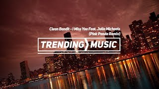 Gambar cover Clean Bandit - I Miss You Feat. Julia Michaels (Pink Panda Remix)