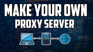 How To Make Your Own Proxy Server For Free