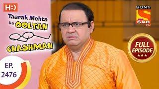 Taarak Mehta Ka Ooltah Chashmah - Ep 2476 - Full Episode - 28th May, 2018
