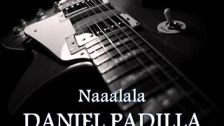 DANIEL PADILLA - Naaalala [HQ AUDIO]