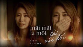 Khổng Tú Quỳnh - Mãi Mãi Là Một Lời Nói Dối ft. RIN9 | Official MV