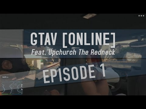 GTA 5 Online ► #RHEC Crew Episode 1 ► Feat. Upchurch The Redneck!