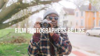 FILM PHOTOGRAPHERS BE LIKE