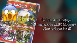 Co będzie w kolejnym magazynie LEGO Ninjago? (numer 44 po PIXAL)