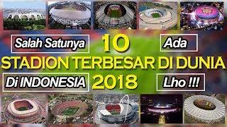 10 Stadion Terbesar Di Dunia 2018 - Salah Satunya Ada Di Indonesia Lho !
