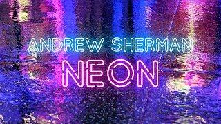 Andrew Sherman - Neon (Премьера трека 2018)