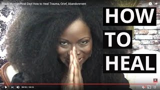 Black Woman Heal Day! How to Heal Trauma, Grief, Abandonment