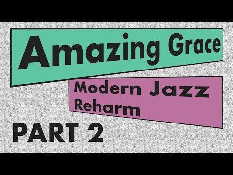 """Amazing Grace"" Modern Jazz Reharm [Part 2]"