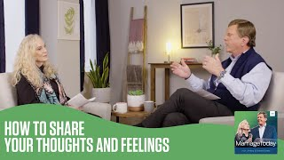 How to Share Your Thoughts and Feelings | MarriageToday | Jimmy & Karen Evans