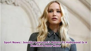 Sport News  Jennifer Lawrence's Return To Hollywood Is A Feminist Power Move