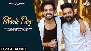 Black Dog (Lyrical Audio) | Ankush Ambersariya | New Punjabi Song 2020 | White Hill Music