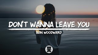 Ben Woodward - Don't Wanna Leave You (Lyrics Video)