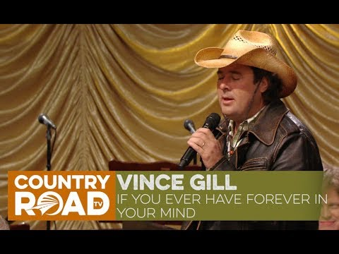 Vince Gill sings If You Ever Have Forever In Your Mind