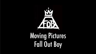 Moving Pictures - Fall Out Boy (LYRIC VIDEO)