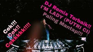 DJ Remixx!!! I'M Lady (Putri Ci) Paling Mantap Bikin Goyang!!