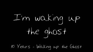 10 Years - Waking up the Ghost (Lyrics)