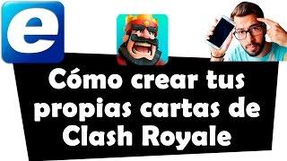 Cómo Crear Tus Propias Cartas De Clash Royale