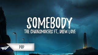 The Chainsmokers, Drew Love - Somebody (Lyrics / Lyric Video)