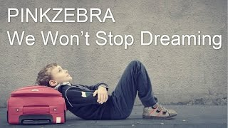 "Pinkzebra Feat. Benji Jackson ""We Won't Stop Dreaming"" [OFFICIAL VIDEO]"