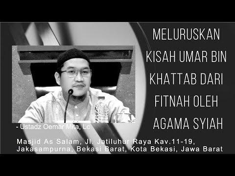 Meluruskan Fitnah Agama-Syiah kepada Umar Bin Khattab  Ust. Oemar Mita,Lc Masjid As-Salam,081017