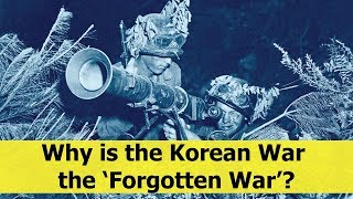 Why is the Korean War called the 'Forgotten War'?