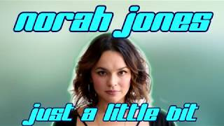 Norah Jones   Just A Little Bit (Lyrics Video)