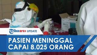 UPDATE Kasus Covid-19 di Indonesia, Kini Jumlah Pasien Meninggal Capai 8.025 Orang